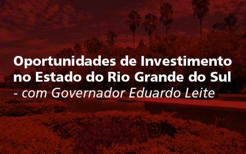 Oportunidades de Investimento no Estado do Rio Grande do Sul com Governador Eduardo Leite