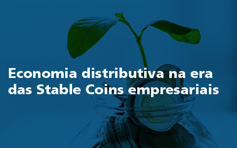 Economia distributiva na era das Stable Coins empresariais