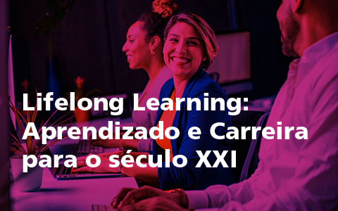 Lifelong Learning – Aprendizado e Carreira para o século XXI
