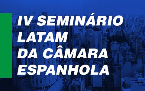 IV Seminário Latam da Câmara Espanhola