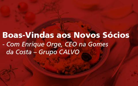 Boas-Vindas aos Novos Sócios com Enrique Orge, Presidente da Gomes da Costa