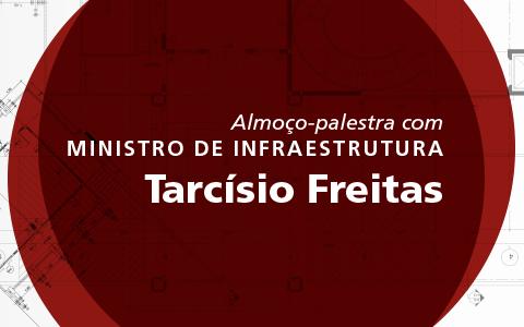 Almoço-palestra com Ministro de Infraestrutura, Tarcísio Freitas