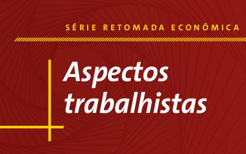 Série Retomada Econômica: Aspectos Trabalhistas