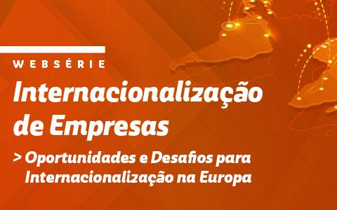 Websérie Internacionalização das Empresas | Oportunidades e Desafios para Internacionalização na Europa