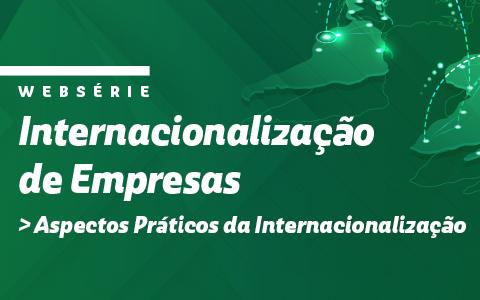 Websérie Internacionalização das Empresas | Aspectos Práticos da Internacionalização