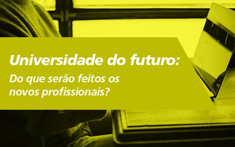 Universidade do futuro: Do que serão feitos os novos profissionais?