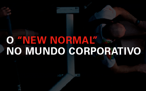"O ""New Normal"" no Mundo Corporativo"