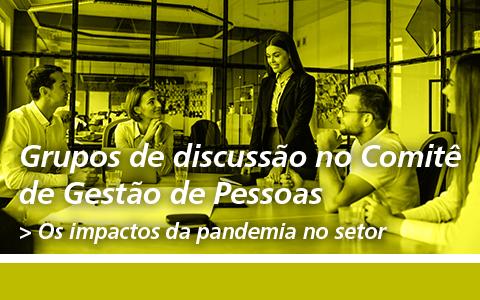 Grupos de discussão no Comitê de Gestão de Pessoas | Os impactos da pandemia no setor